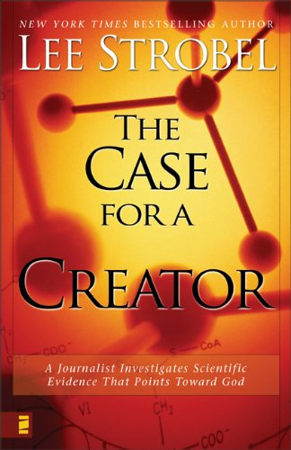 Lee Strobel The Case For A Creator A Journalist Investigates Scientific Evidence Tha