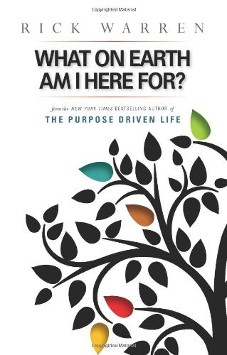Rick Warren What On Earth Am I Here For? Purpose Driven Life