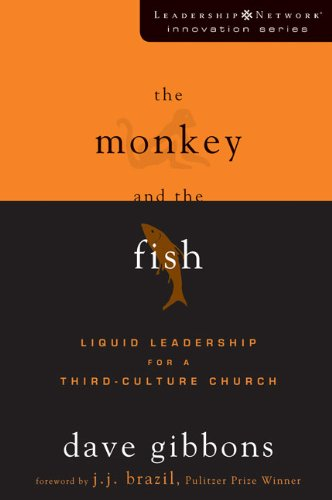 Dave Gibbons The Monkey And The Fish Liquid Leadership For A Third Culture Church