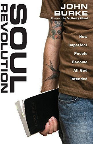 John Burke Soul Revolution How Imperfect People Become All God Intended