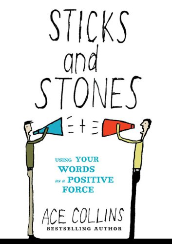 Ace Collins Sticks And Stones Using Your Words As A Positive