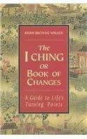 Brian Browne Walker The I Ching Or Book Of Changes A Guide To Life's Turning Points