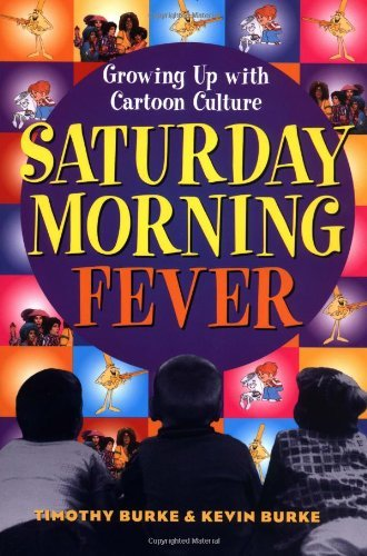 timothy-burke-saturday-morning-fever-growing-up-with-cartoon-culture