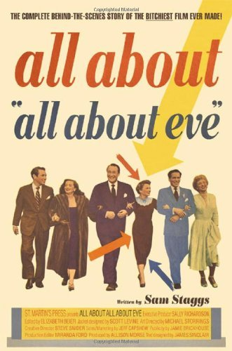 Sam Staggs All About All About Eve Complete Behind The Scenes Story Of The Bit