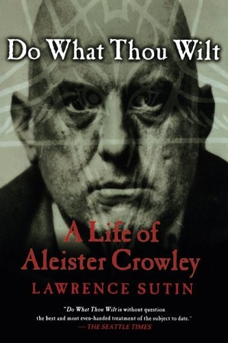 Lawrence Sutin Do What Thou Wilt A Life Of Aleister Crowley