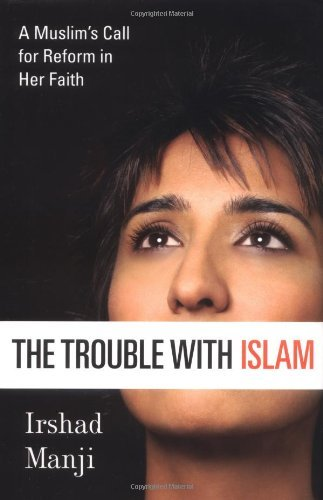 Irshad Manji The Trouble With Islam A Muslim's Call For Reform