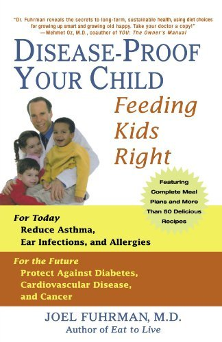 Joel Fuhrman Disease Proof Your Child Feeding Kids Right