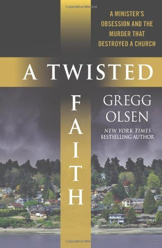 gregg-olsen-a-twisted-faith-a-ministers-obsession-and-the-murder-that-destro