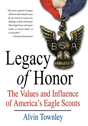 Alvin Townley Legacy Of Honor The Values And Influence Of America's Eagle Scout