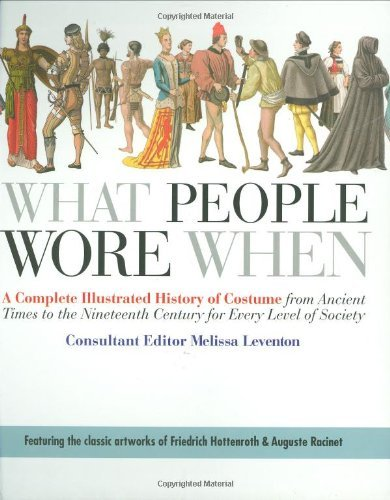 Melissa Leventon What People Wore When A Complete Illustrated History Of Costume From An
