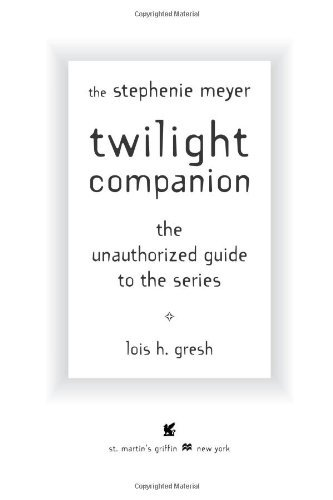 Lois H. Gresh The Twilight Companion The Unauthorized Guide To