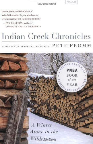 Pete Fromm Indian Creek Chronicles A Winter Alone In The Wilderness