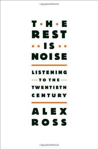Alex Ross The Rest Is Noise Listening To The Twentieth Century