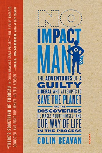 Colin Beavan No Impact Man The Adventures Of A Guilty Liberal Who Attempts T