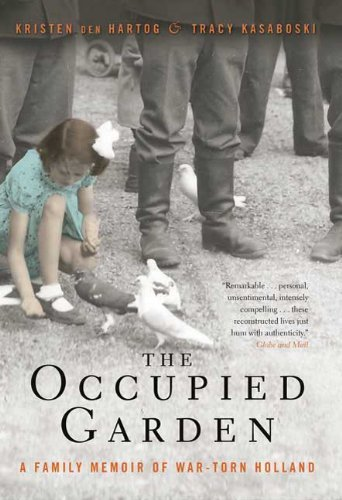 Kristen Den Hartog Occupied Garden The A Family Memoir Of War Torn Holland