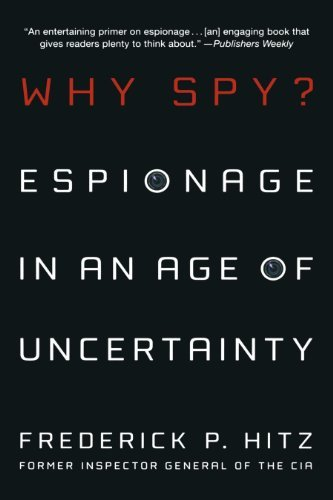 Frederick Hitz Why Spy? Espionage In An Age Of Uncertainty