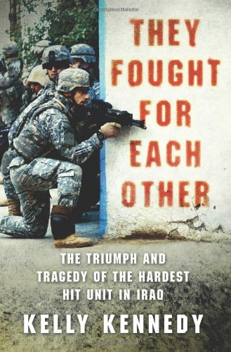 Kelly Kennedy They Fought For Each Other The Triumph And Tragedy Of The Hardest Hit Unit I