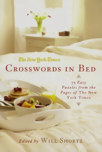 New York Times The New York Times Crosswords In Bed 75 Easy Puzzles From The Pages Of The New York Ti