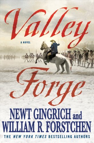 Newt Gingrich Valley Forge George Washington And The Crucible Of Victory