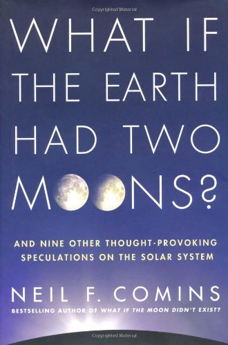Neil F. Comins What If The Earth Had Two Moons? And Nine Other Thought Provoking Speculations On