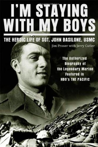 Jim Proser I'm Staying With My Boys The Heroic Life Of Sgt. John Basilone Usmc