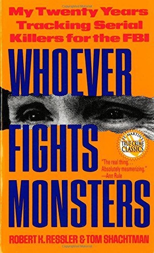 Robert K. Ressler Whoever Fights Monsters My Twenty Years Tracking Serial Killers For The F