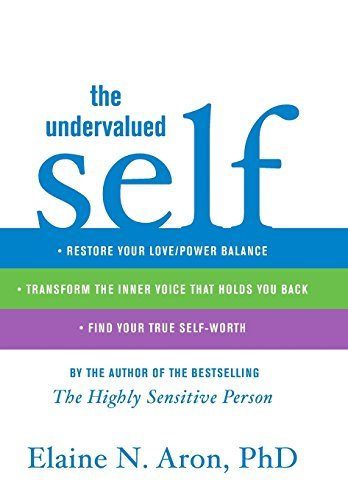 Elaine N. Aron The Undervalued Self Restore Your Love Power Balance Transform The In