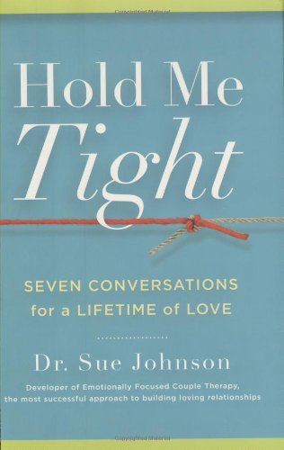 Sue Johnson Hold Me Tight Seven Conversations For A Lifetime Of Love