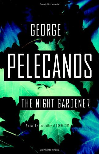 George Pelecanos The Night Gardener