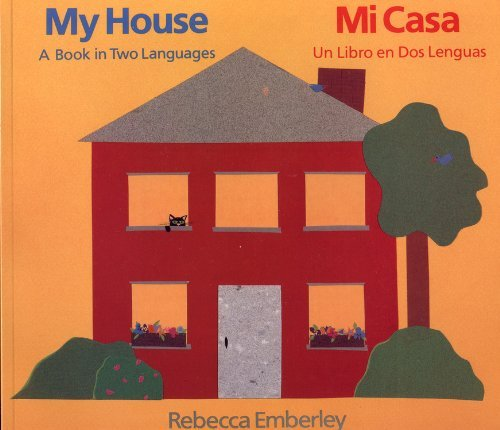 Rebecca Emberley My House Mi Casa A Book In Two Languages Un Libro En Dos Lenguas