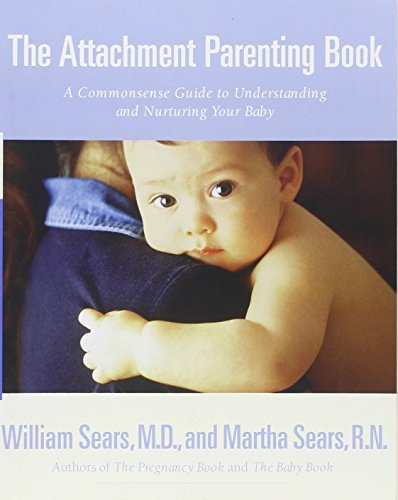 William Sears The Attachment Parenting Book A Commonsense Guide To Understanding And Nurturin