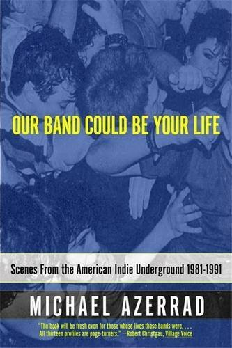 michael-azerrad-our-band-could-be-your-life-reprint