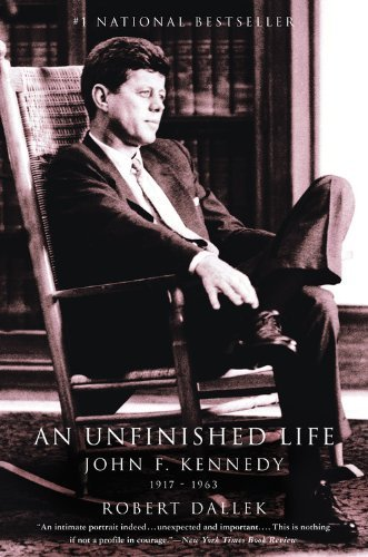 Robert Dallek An Unfinished Life John F. Kennedy 1917 1963