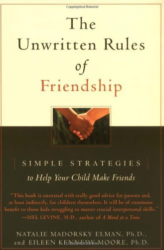 Natalie Madorsky Elman The Unwritten Rules Of Friendship Simple Strategies To Help Your Child Make Friends