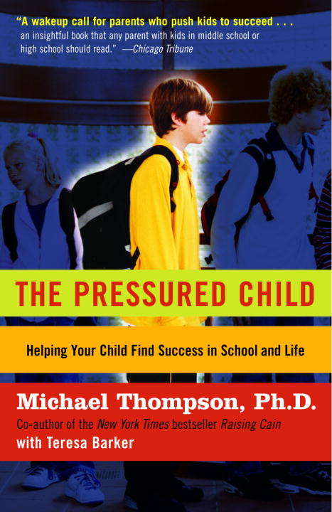 Michael Thompson The Pressured Child Freeing Our Kids From Performance Overdrive And H