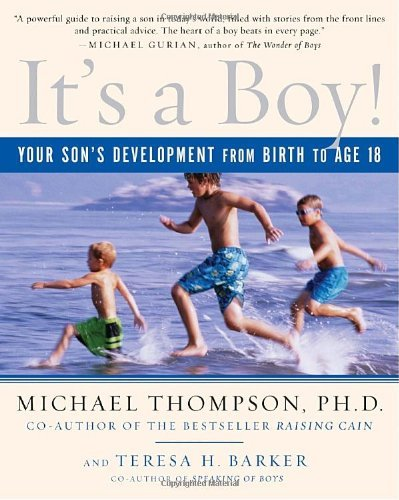 Michael Thompson It's A Boy! Your Son's Development From Birth To Age 18