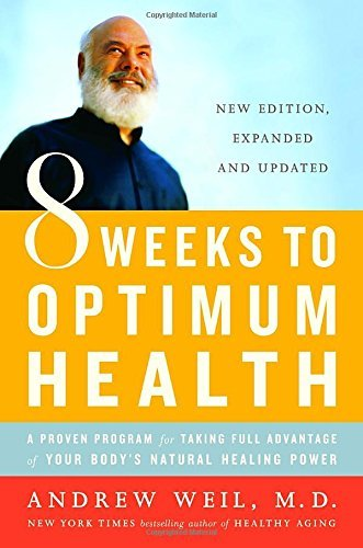 Andrew Weil 8 Weeks To Optimum Health A Proven Program For Taking Full Advantage Of You Revised