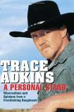 Trace Adkins A Personal Stand Observations And Opinions From A Freethinking Rou