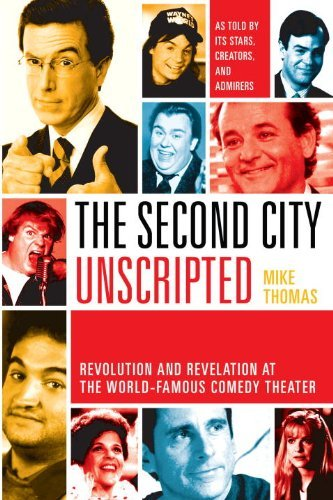 Mike Thomas Second City Unscripted The Revolution And Revelation At The World Famous Com