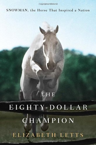 elizabeth-letts-eighty-dollar-champion-the-snowman-the-horse-that-inspired-a-nation