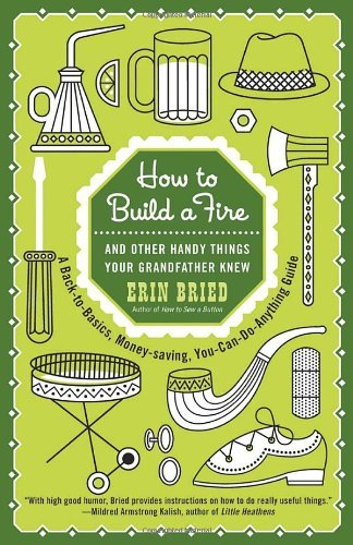 Erin Bried How To Build A Fire And Other Handy Things Your Grandfather Knew