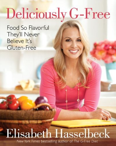 Elisabeth Hasselbeck Deliciously G Free Food So Flavorful They'll Never Believe It's Glut