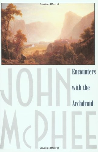 John Mcphee Encounters With The Archdruid Narratives About A Conservationist And Three Of H