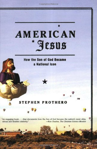 Stephen Prothero American Jesus How The Son Of God Became A National Icon