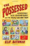 Elif Batuman The Possessed Adventures With Russian Books And The People Who