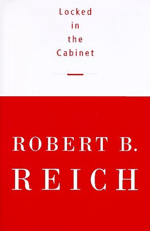 Robert B. Reich Locked In The Cabinet