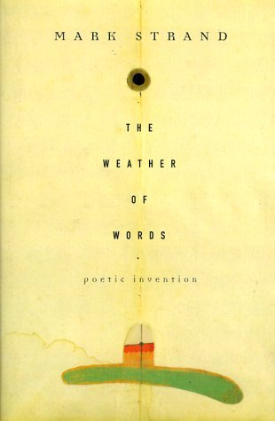 Mark Strand The Weather Of Words Poetic Invention