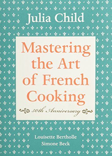 Julia Child Mastering The Art Of French Cooking Volume I 50th Anniversary Edition A Cookbook