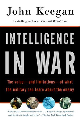 John Keegan Intelligence In War The Value And Limitations Of What The Military Vintage Books