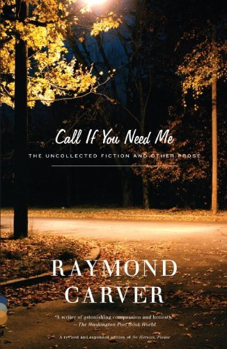 Raymond Carver Call If You Need Me The Uncollected Fiction And Other Prose